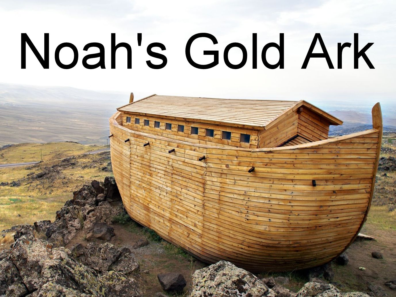 Why Noah's Gold Ark? Noah saved man and animal-kind from the flood ...